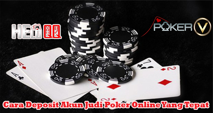 Cara Deposit Akun Judi Poker Online Yang Tepat