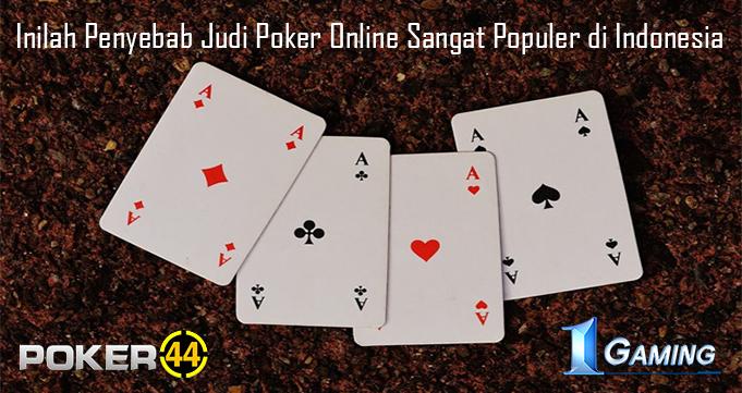 Inilah Penyebab Judi Poker Online Sangat Populer di Indonesia