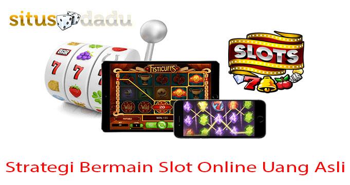 Strategi Bermain Slot Online Uang Asli