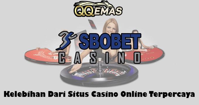Kelebihan Dari Situs Casino Online Terpercaya