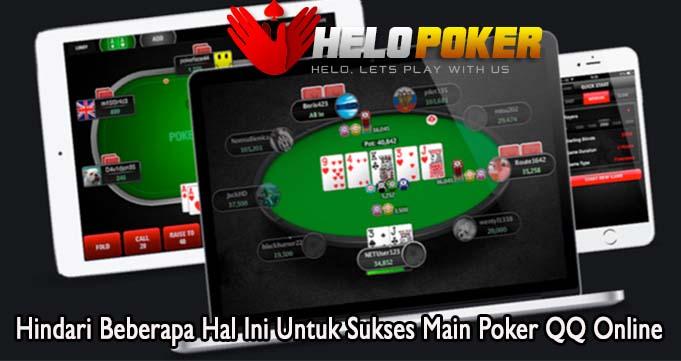 Hindari Beberapa Hal Ini Untuk Sukses Main Poker QQ Online