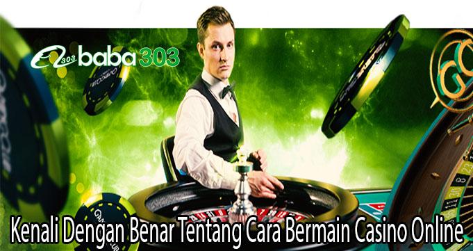 Kenali Dengan Benar Tentang Cara Bermain Casino Online
