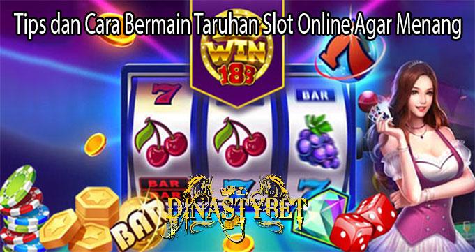 Tips dan Cara Bermain Taruhan Slot Online Agar Menang